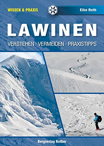 Lawinen: Verstehen - Vermeiden - Praxistipps (Wissen & Praxis) (Wissen & Praxis (Alpine Lehrschriften))
