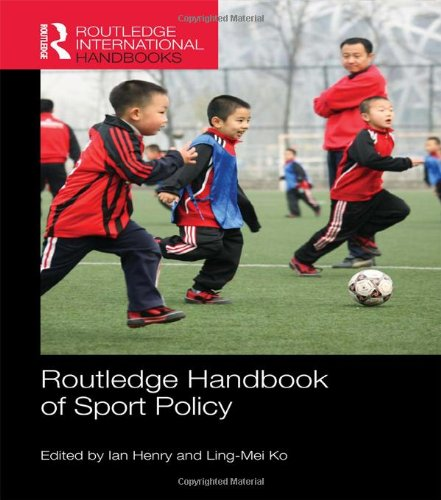 Routledge Handbook of Sport Policy / ed. by Ian Henry, Ling-Mei Ko | Henry, Ian
