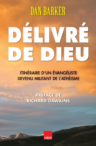 Délivré de Dieu : Itinéraire d'un évangéliste devenue militant de l'athéisme par Dan Barker