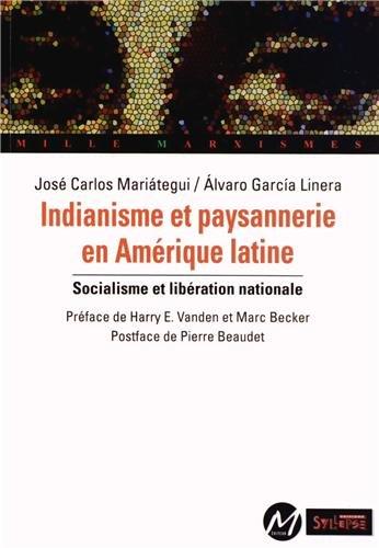 Indianisme et paysannerie en Amérique latine : Socialisme et libération nationale par José Carlos Mariategui