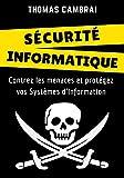 Sécurité Informatique : Contrez les menaces et protégez vos Systèmes d'Information (French Edition)