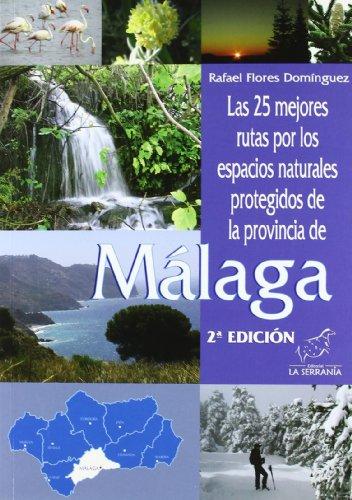 Las 25 mejores rutas por los espacios naturales protegidos de la provincia de Málaga por Rafael Flores Domínguez