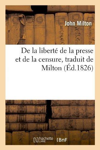 de La Liberte de La Presse Et de La Censure, Traduit de Milton (Ed.1826) (Generalites) by Baconniere De Salverte a. (2012-03-26)