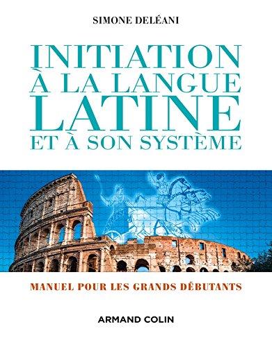 Initiation à la langue latine et à son système - 4e éd. - Manuel pour les grands débutants par Simone Deléani