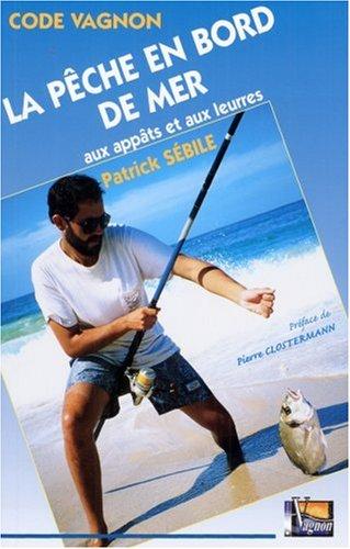 La pêche en bord de mer aux appâts et aux leurres par Patrick Sébile