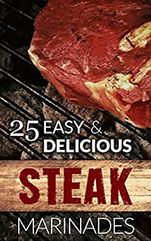 Delicious Steak Marinade Recipes: (Flank Steak Marinade, Sirloin Steak ...