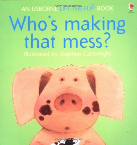 Who's Making That Mess? (Lift the Flap) by Jenny Tyler Stephen (1994-06-05)
