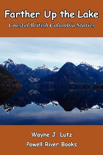 Farther Up the Lake: Coastal British Columbia Stories by Wayne J. Lutz (2012-02-06)