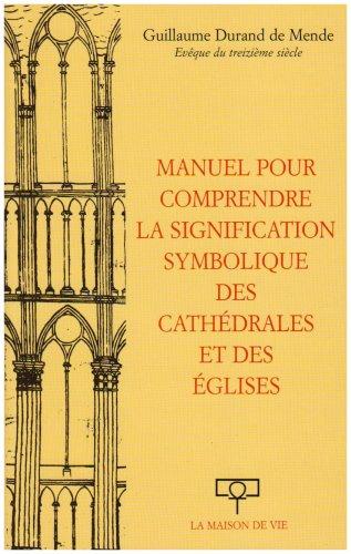 Manuel pour comprendre la signification symbolique des cathédrales et des églises par Guillaume Durand
