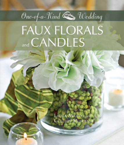 Faux Florals and Candles: 34 Unique Floral Designs Using Clear Vases and Other Glassware (One-of-a-Kind Weddings) by Laura Maffeo (Illustrated, 1 Jan 2009) Hardcover