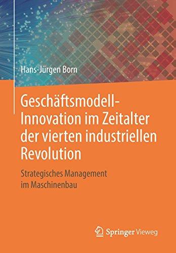 Geschäftsmodell-Innovation im Zeitalter der vierten industriellen Revolution: Strategisches Management im Maschinenbau