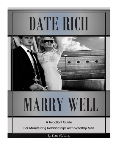 Date Rich, Marry Well: A Practical Guide for Manifesting Relationships with Wealthy Men: Volume 2 (How to be a Female Player)