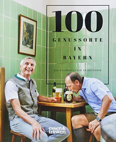 100 Genussorte in Bayern: Ein kulinarischer Reiseführer.