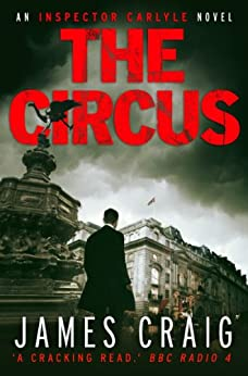 The Circus (An Inspector Carlyle Novel) by [Craig, James]