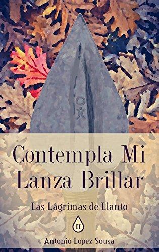 Contempla mi lanza brillar: Las lágrimas de Llanto, Libro II (Novela de fantasía épica) por Antonio López Sousa