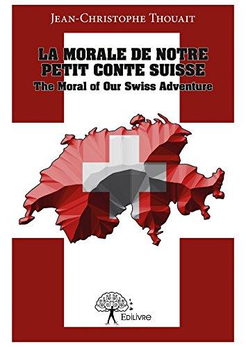 La morale de notre petit conte suisse: The Moral of Our Swiss Adventure
