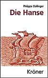 Die Hanse (Kröners Taschenausgaben (KTA)) - Philippe Dollinger
