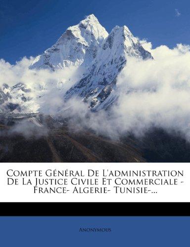 Compte Général De L'administration De La Justice Civile Et Commerciale - France- Algerie- Tunisie-...