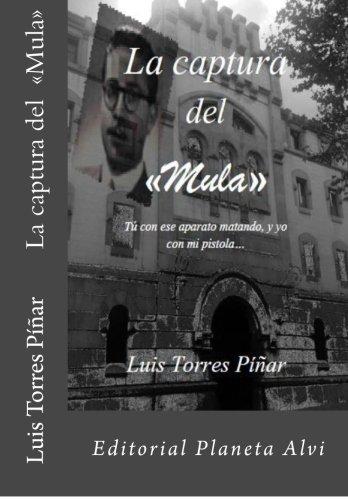 La Captura del  «Mula»: Tú con ese aparato matando, y yo con mi pistola... por Luis Torres Piñar