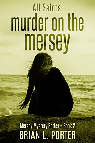 All Saints: Murder on the Mersey (Mersey Murder Mysteries Book 2) (English Edition) par Brian L. Porter