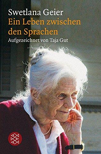 Swetlana Geier: Ein Leben zwischen den Sprachen. Aufgezeichnet von Taja Gut
