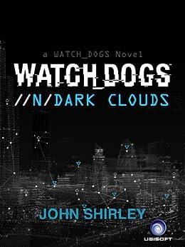 Watch Dogs: Dark Clouds (English Edition) par [Shirley, John]