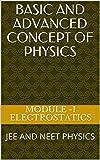 BASICS AND ADVANCED CONCEPT OF PHYSICS: JEE AND NEET PHYSICS (2K17)
