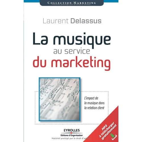 La musique au service du marketing: L'impact de la musique dans la relation client. Avec cd audio.
