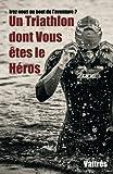 Telecharger Livres Un Triathlon dont Vous etes le Heros (PDF,EPUB,MOBI) gratuits en Francaise