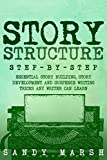 Story Structure: Step-by-Step | Essential Story Building, Story Development and Suspense Writing Tricks Any Writer Can Learn (Writing Best Seller Book 3)