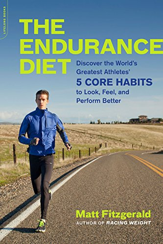 The Endurance Diet: Discover the 5 Core Habits of the World's Greatest Athletes to Look, Feel, and Perform Better (English Edition) por Matt Fitzgerald