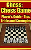 Chess:Chess Game Player's Guide - Tips, Tricks and Strategies (English Edition)