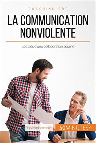 La Communication NonViolente: Les clés d'une collaboration sereine (Coaching pro t. 34)