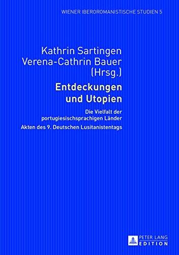 Entdeckungen und Utopien: Die Vielfalt der portugiesischsprachigen Länder. Akten des 9. Deutschen Lusitanistentags (Wiener Iberoromanistische Studien)