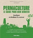 Telecharger Livres Permaculture le guide pour bien debuter Jardiner en imitant la nature (PDF,EPUB,MOBI) gratuits en Francaise