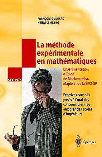La méthode experimentale en mathématiques : Exercices corrigés poses à l'oral des concours d'entrée aux grandes écoles d'ingénieurs