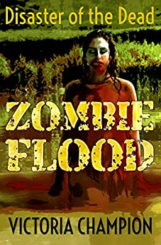 Zombie Flood: Disaster of the Dead (English Edition) di [Champion, Victoria]