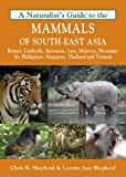 Naturalist's Guide to the Mammals of South-East Asia: Malaysia, Singapore, Thailan, Myanmar, Cambodia, Laos, Vietnam, Java, Su (Naturalists' Guides) by Chris R. Shepherd(2012-12-27)