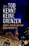 Der Tod kennt keine Grenzen (Ein Bern-Krimi 1) von Himmelberger Daniel