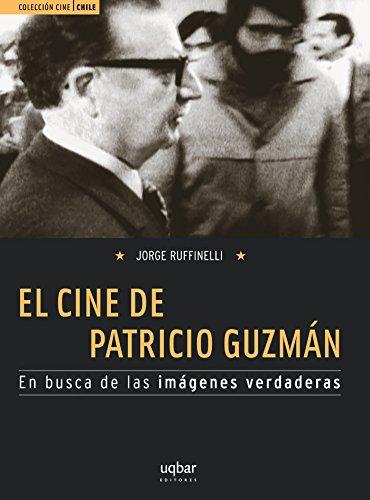 El cine de Patricio Guzmán: En busca de las imágenes verdaderas por Jorge Ruffinelli