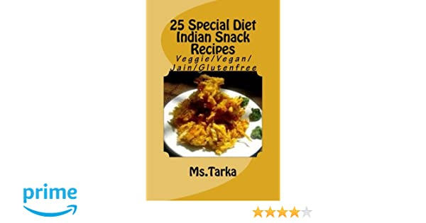 25 special diet indian snack recipes veggieveganjainglutenfree 25 special diet indian snack recipes veggieveganjainglutenfree amazon ms tarka suejata 9781478213116 books forumfinder Image collections