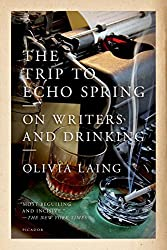 The Trip to Echo Spring: On Writers and Drinking by Olivia Laing (2014-10-28)