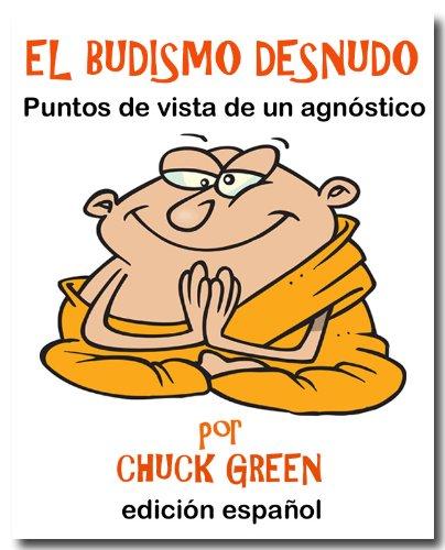 EL BUDISMO DESNUDO:Puntos de vista de un agnóstico (Spanish Edition)