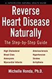 Reverse Heart Disease Naturally: Cures for high cholesterol, hypertension, arteriosclerosis, blood clots, aneurysms, myocardial infarcts and more. (Hatherleigh Natural Health Guides) (English Edition)