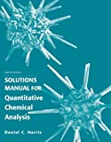 Solution Manual for Quantitative Chemical Analysis 8th (eighth) by Harris, Daniel C. (2010) Paperback