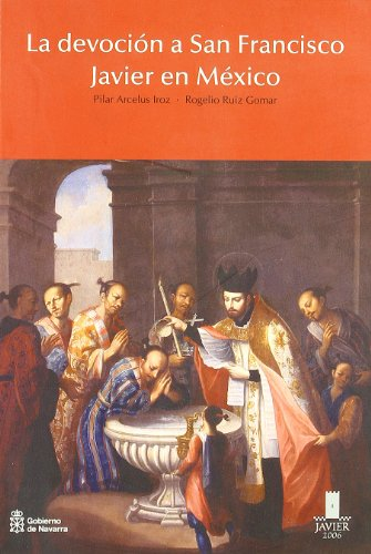 La devoción a San Francisco Javier en México por Pilar Arcelus Iroz