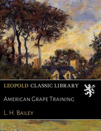 American Grape Training por L. H. Bailey