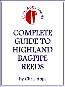 Complete Guide to Highland Bagpipe Reeds (English Edition) von [Apps, Christopher]