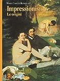 Impressionismo. Le origini. Ediz. illustrata
