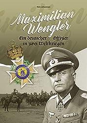 Maximilian Wengler: Ein deutscher Offizier in zwei Weltkriegen